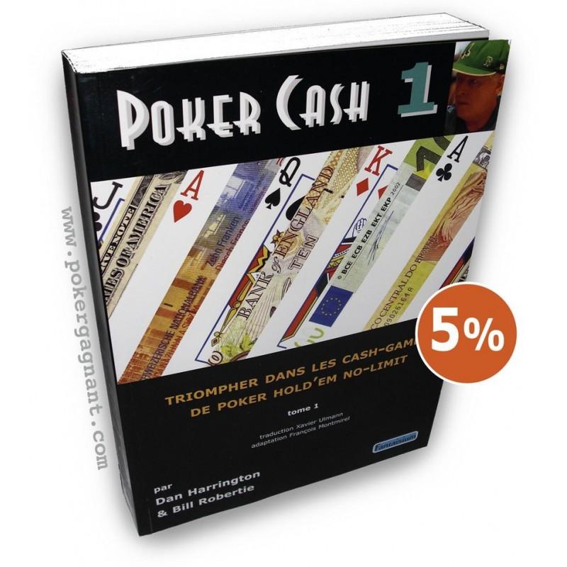 Poker Cash. Tome 1 : triompher dans les cash games de poker Hold'Em no-limit - Dan Harrington,Bill Robertie